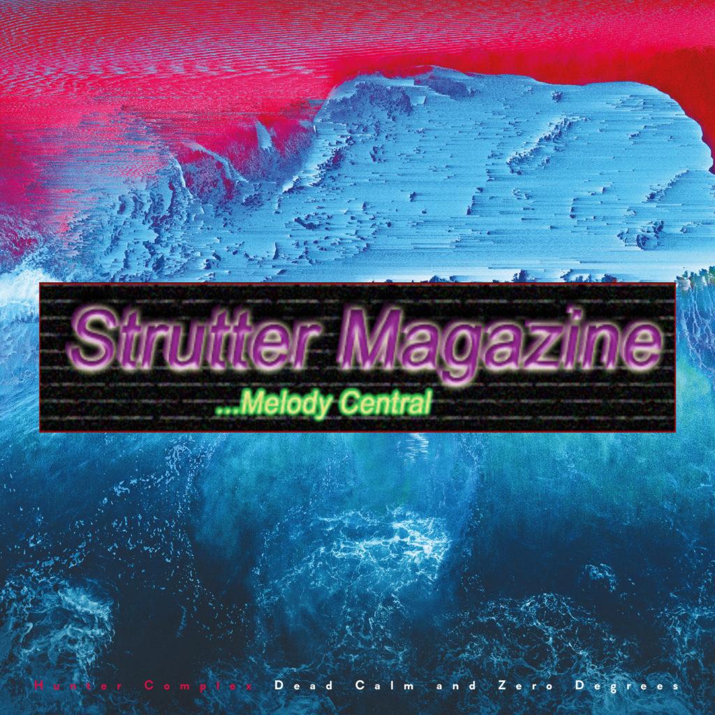 hunter-complex-dead-calm-and-zero-degrees-strutter-magazine-10-february-2021